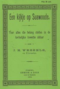 Ouderling J.H. Wessels schreef onder meer 'Een kijkje op Suawoude' (1899).